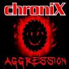 Ecouter ChroniX Aggression® en ligne